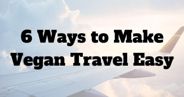 6 Ways to Make Any Destination Vegan-Friendly