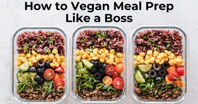 Vegan Meal Prep – How to Shop and Prep Like a Boss
