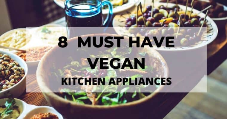 8 Must Have Vegan Kitchen Appliances That Will Set You Up For Life