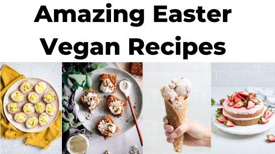 Amazing Easter Vegan Recipes
