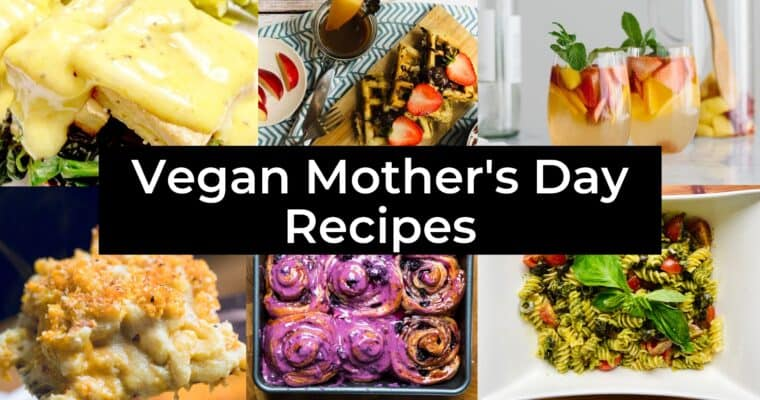 42 Vegan Mother's Day Brunch, Desserts, and Dinners